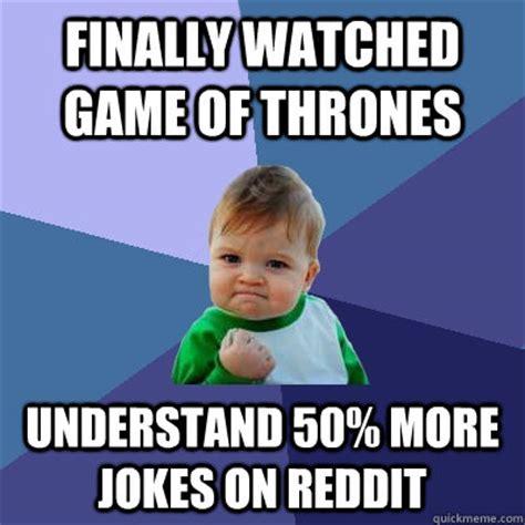 Game Of Thrones Memes Reddit - finally watched game of thrones understand 50 more jokes on reddit success kid quickmeme