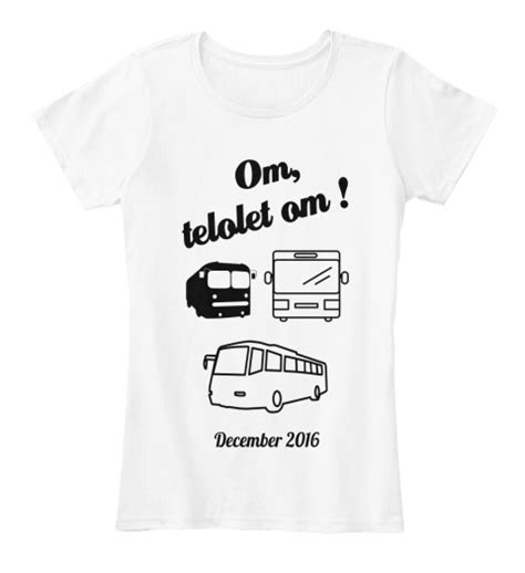 tshirt telolet om om telolet om om telolet om december 2016 products