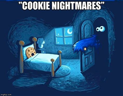Cookie Monster Meme - everyone fears something quot cookie nightmares quot image tagged in cookie nightmares sesame