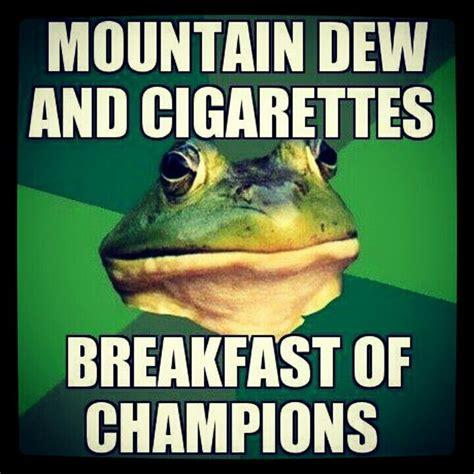 Mountain Dew Meme - mountain dew and cigarettes words images pinterest mountain dew