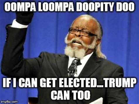 Oompa Loompa Meme - too damn high meme imgflip