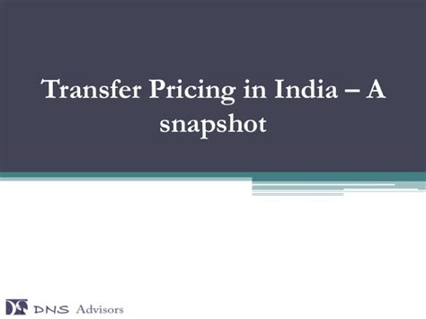 transfer pricing in india a snapshot dns advisors