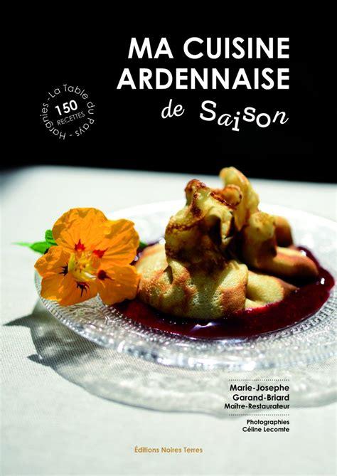 l ivre de cuisine restaurant ma cuisine ardennaise de saison 150 recettes