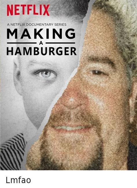 Meme Documentary - netflix a netflix documentary series making a hamburger lmfao fast food meme on sizzle
