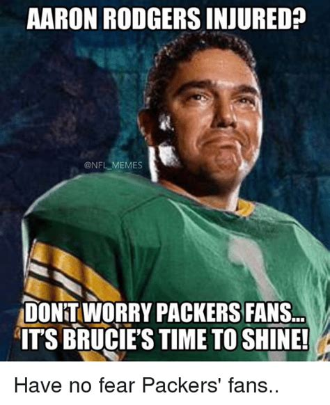 Aaron Rodgers Memes - aaron rodgers injured memes dontworry packers fans itsbrucie s time to shine have no fear