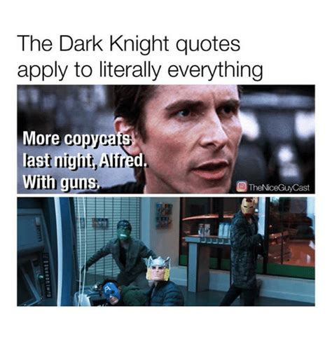 The Dark Knight Memes - the dark knight quotes apply to literally everything more co last night aiired with guns o the