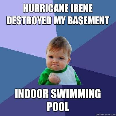 Irene Meme - hurricane irene destroyed my basement indoor swimming pool success kid quickmeme