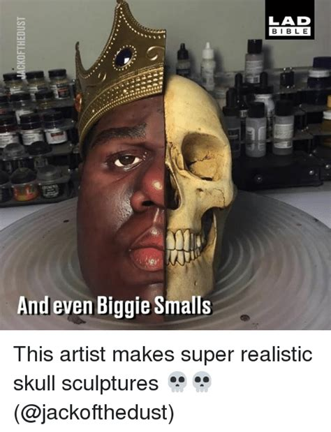 Biggie Smalls Meme - jackofthedust lad elie de bible and even biggie smalls this artist makes super realistic skull
