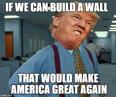 Wall Memes - i am not affiliated with trump imgflip
