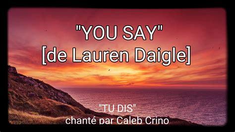 ♡you Say♡ (lauren Daigle) French Subtitle-avec Sous Titre