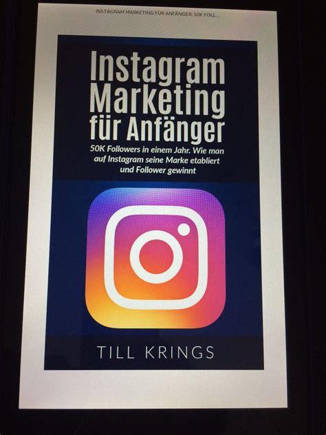 Marketing Für Anfänger by Buchtipp Instagram Marketing F 252 R Anf 228 Nger 183 Barbara Huber