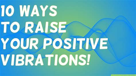 10 Ways To Raise Your Positive Vibrations! ( Use This