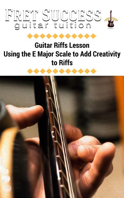 Guitar Riffs Lesson Guide - Using the E Major Scale to Add ...