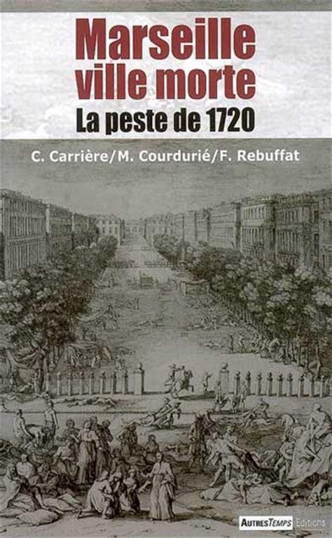 La Peste Resume Par Partie by Massalire Marseille Ville Morte La Peste De 1720 R 233 Sum 233