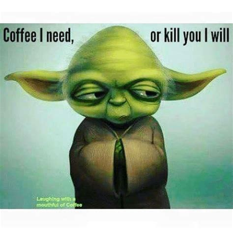 I don't need an inspirational quote, what i need is a freaking cup of coffee. Coffee I Need Laughing With Mouthful of or Kill You I Will | Funny Meme on SIZZLE