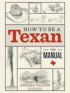 How To Be A Texan  The Manual By Andrea Valdez