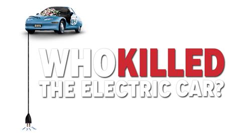 Who Killed The Electric Car by Who Killed The Electric Car Fanart Fanart Tv