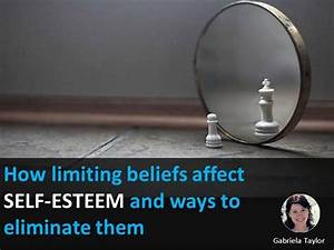 how limiting beliefs affect self esteem and ways to With self esteem powerpoint templates