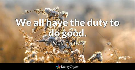 duty   good pope francis brainyquote