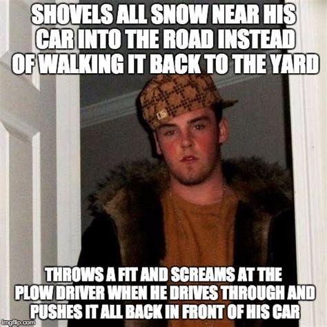 Asshole Meme - my asshole neighbor everyonethe plow driver was just doing his job its not his fault you were