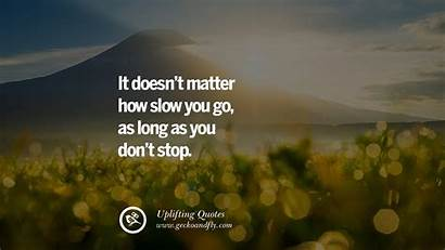 Uplifting Quotes Inspirational Don Slow Matter Doesn