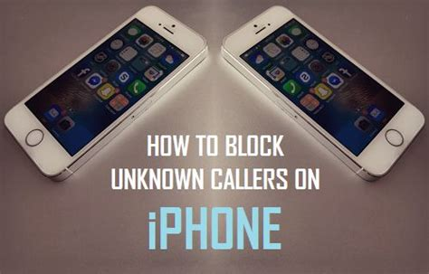 block unknown calls iphone how to block unknown callers on iphone
