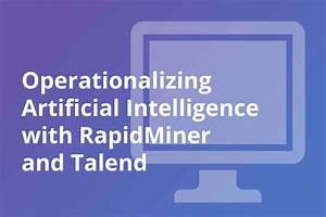 Operationalizing Artificial Intelligence With Rapidminer