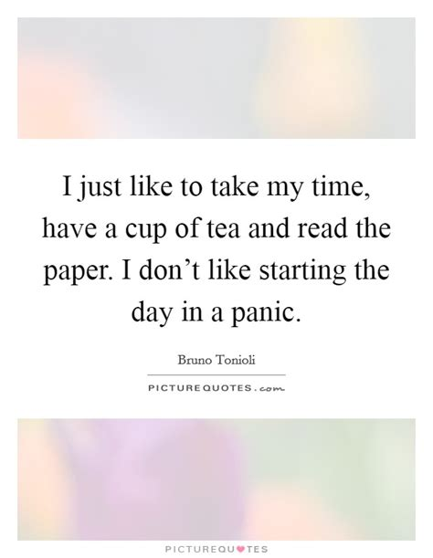 i just like to take my time have a cup of tea and read