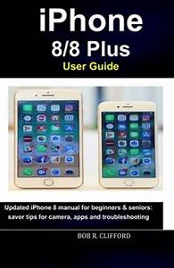 Iphone 8  8 Plus User Guide  Updated Iphone 8 Manual For