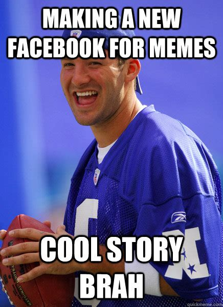 Cool Memes For Facebook - making a new facebook for memes cool story brah misc quickmeme