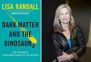 Lisa Randall, Dark Matter and the Dinosaurs, at Bookshop ...