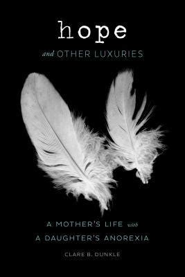 hope   luxuries  mothers life   daughters anorexia  clare  dunkle