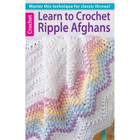 learn to crochet learn to crochet ripple afghans joann jo ann