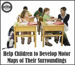 Help Children to Develop Motor Maps of Their Surroundings ...