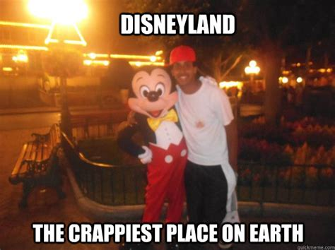 Disneyland Memes - disneyland the crappiest place on earth misc quickmeme
