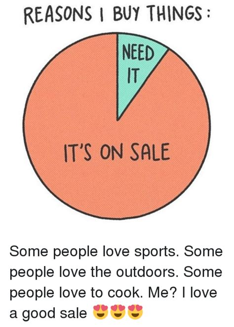 Buy All The Things Meme - reasons i buy things need it s on sale some people love sports some people love the outdoors