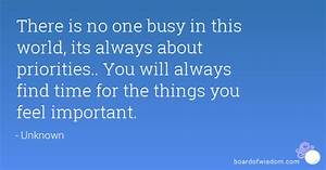 There is no one busy in this world, its always about ...