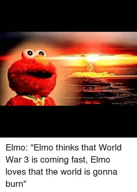 Elmo Meme Elmo Elmo Thinks That World War 3 Is Coming Fast Elmo
