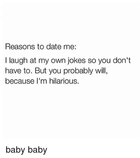 Reasons To Date Me Meme - 25 best memes about baby baby baby baby memes