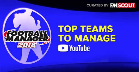 top teams to manage on football manager 2018 fm scout