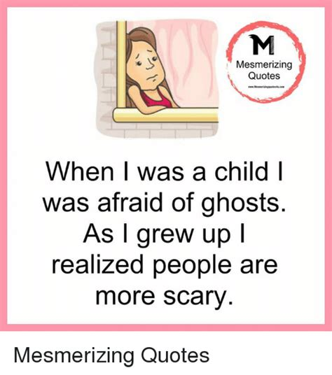 When I Was A Kid Meme - mesmerizing quotes when was a child i was afraid of ghosts as i grew up i realized people are