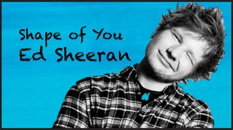 Ed Sheeran Shape Of You Testo Lyrics Tubespaperit