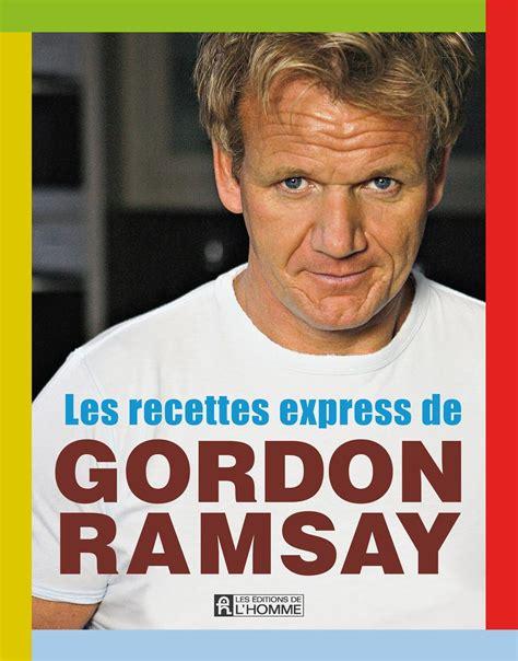 livre cuisine gordon ramsay les recettes express de gordon ramsay les 201 ditions de l