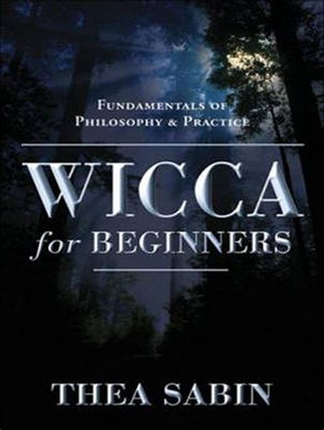 Wicca for Beginners: Fundamentals of Philosophy & Practice ...