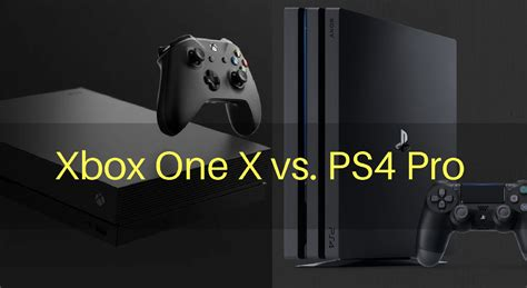 xbox vs ps4 xbox one x vs ps4 pro specifications comparison