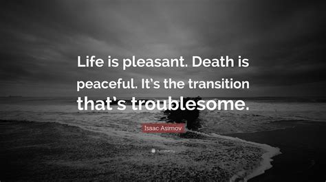 isaac asimov quote life  pleasant death  peaceful