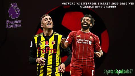 Prediksi EPL Watford vs Liverpool 1 Maret 2020 ~ Seputar ...