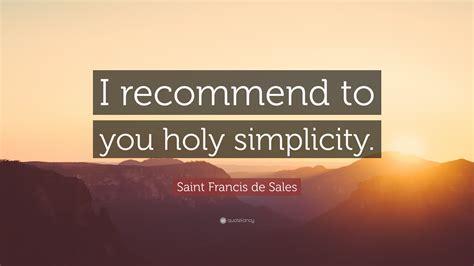 saint francis de sales quote  recommend   holy