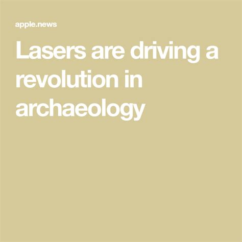Lasers are driving a revolution in archaeology