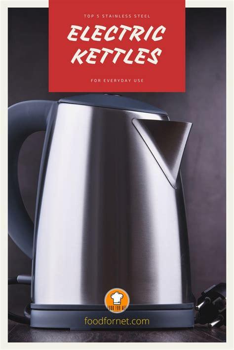 top  stainless steel electric kettles  everyday  food  net